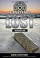 Finding Lost - Season Six: The Unoffical…