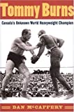 McCaffery, Dan: Tommy Burns: Canada's Unknown World Heavyweight Champion