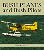 McCaffery, Dan: Bush Planes and Bush Pilots