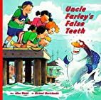 Uncle Farley's False Teeth by Alice…