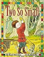 Two So Small by Hazel J. Hutchins