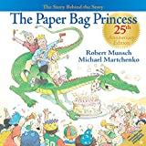 Martchenko, Michael: The Paper Bag Princess: The Story Behind the Story