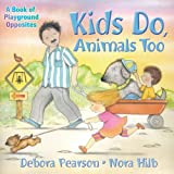 Pearson, Debora: Kids Do, Animals Too: A Book of Playground Opposites