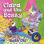 Clara and the Bossy (A Ruth Ohi Picture…