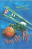 Denton, Terry: It's True! Pigs Do Fly