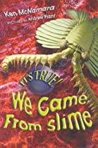 It's True! We Came from Slime by Ken…