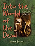 Boughn, Michael: Into the World of the Dead: Astonishing Adventures in the Underworld