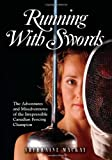 Mackay, Sherraine: Running With Swords: The Adventures and Misadventures of The Irrepressible Canadian Fencing Champion