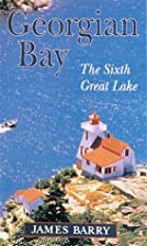 Georgian Bay : the sixth great lake by James…