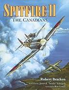 Spitfire II. The Canadians by Robert Bracken