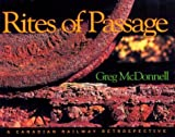 McDonnell, Greg: Rites of Passage: A Canadian Railway Retrospective