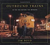 Boyd, Jim: Outbound Trains: In the Era Before the Mergers
