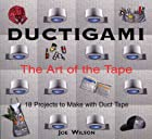 Ductigami: The Art of the Tape by Joe Wilson