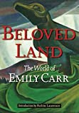 Carr, Emily: Beloved Land: The World of Emily Carr