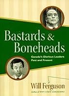 Bastards & Boneheads: Canada's Glorious…
