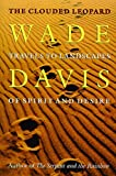 Wade Davis: The Clouded Leopard: Travels to Landscapes of Spirit and Desire