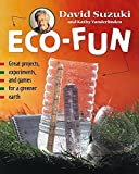 Suzuki, David T.: Eco-Fun: Great Projects, Experiments, and Games for a Greener Earth