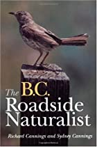 BC Roadside Naturalist by Richard Cannings