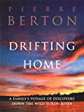 Berton, Pierre: Drifting Home: A Family&#39;s Voyage of Discover Down the Wild Yukon River