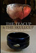 The Teacup & the Skullcup:Chogyam Trungpa on…