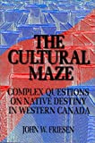 Friesen: Cultural Maze: Complex Questions on Native Destiny in Western Canada