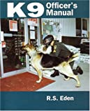 Eden, R.S.: K9 Officer&#39;s Manual