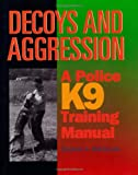 MacKenzie, Stephen A.: Decoys and Aggression: A Police K9 Training Manual