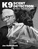 Kaldenbach, Jan: K9 Scent Detection: My Favorite Judge Lives In A Kennel