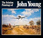 The Aviation Paintings of John Young by John…