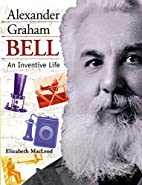 Alexander Graham Bell: An Inventive Life by…