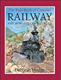 Hodge, Deborah: Kids Book of Canada's Railway, The: and How the CPR Was Built