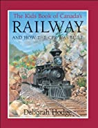 The Kids Book of Canada's Railway: and How…