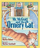 Mr. McGratt and the Ornery Cat by Marilyn…