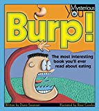 Swanson, Diane: Burp! the Most Interesting Book You'll Ever Read About Eating: The Most Interesting Book You'll Ever Read About Eating