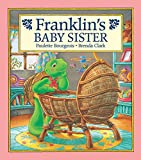 Bourgeois, Paulette: Franklin&#39;s Baby Sister