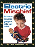 Bartholomew, Alan: Electric Mischief: Battery-Powered Gadgets Kids Can Build