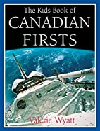 The Kids Book of Canadian Firsts by Valerie…