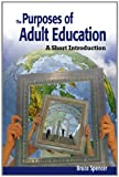 Spencer, Bruce: Purposes of Adult Education: A Guide for Students