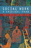 Hick, Steven: Social Work: A Critical Turn