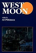 West moon: A play by Al Pittman