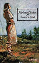 All Gone Widdun by Annamarie Beckel