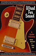 Wired for Sound: A Guitar Odyssey by Martin…