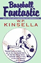 Baseball Fantastic by W. P. Kinsella