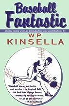 Baseball Fantastic by W. P. Kinsella