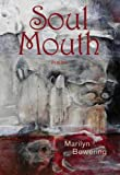 Bowering, Marilyn: Soul Mouth: Poems