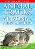Sheldon, Ian: Animal Tracks of Arizona &amp; New Mexico