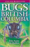 Acorn, John Harrison: Bugs of British Columbia