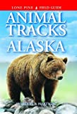 Sheldon, Ian: Animal Tracks of Alaska (Animal Tracks Guides)
