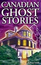 Canadian Ghost Stories by Barbara Smith