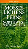 Vitt, Dale H.: Mosses Lichens & Ferns of Northwest North America